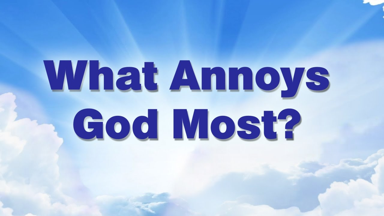 what annoys god most what annoys god most