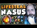 THIS 67% LIFESTEAL NASUS BUILD IS ACTUALLY BROKEN! FULL LIFESTEAL NASUS GAMEPLAY! League of Legends