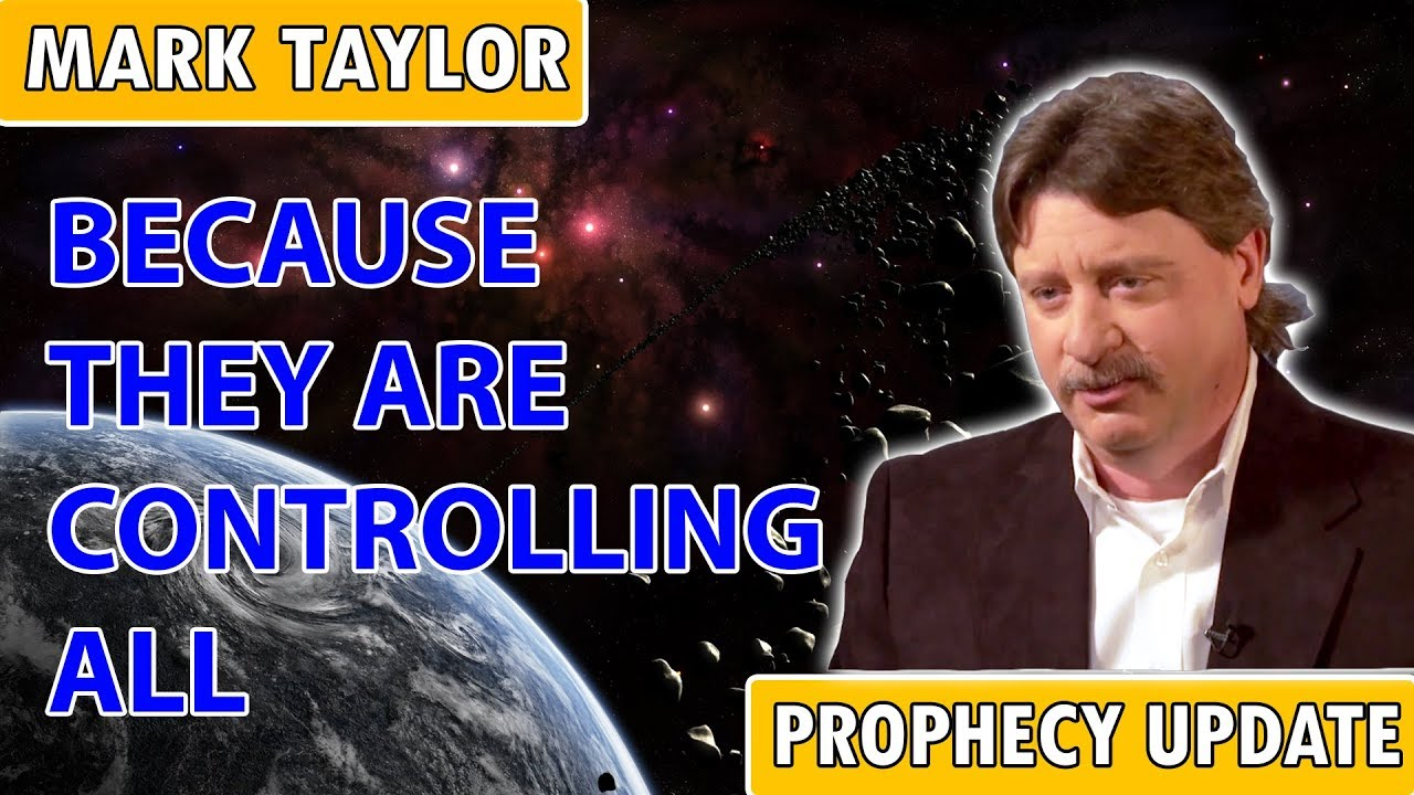 Mark Taylor Prophecy 2/6/2019 - BECAUSE THEY ARE CONTROLLING ALL