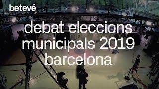 Debat eleccions municipals 2019 Barcelona   betevé