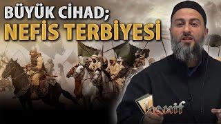 Büyük Cihad ve Nefis Terbiyesi Muharrem Çakır