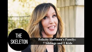 Felicity Huffman's Family: 7 Siblings and 2 Daughters