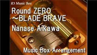 "Round ZERO~BLADE BRAVE/Nanase Aikawa [Music Box] (""Kamen Rider Blade"" OP)"