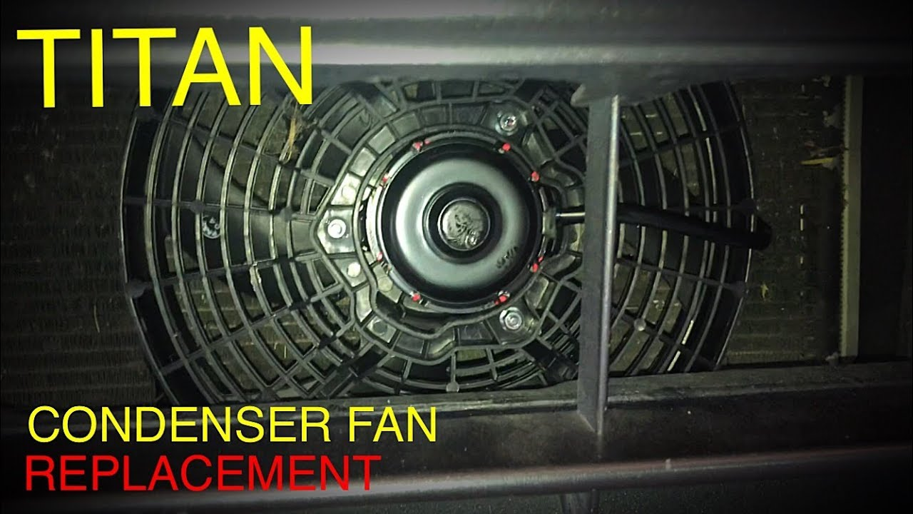 Nissan Titan Condenser Fan Replacement (tips and tricks)