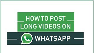 How to Post Long Duration Videos in WhatsApp Status