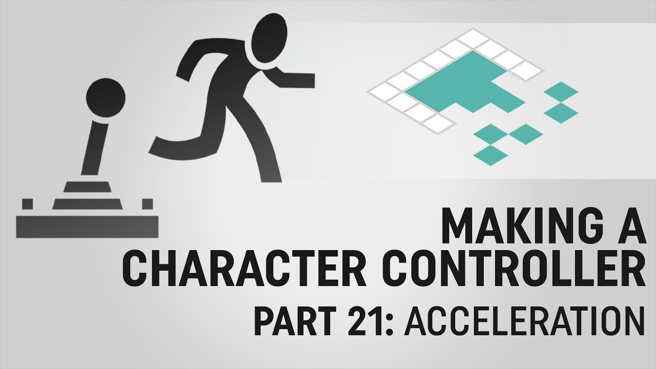 Making a Character Controller, Part 21: Acceleration