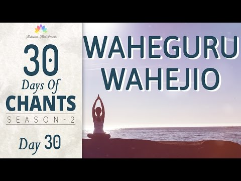 WAHEGURU WAHE JIO MEDITATION | 30 Days of Chants S2 - Day30 | Powerful Mantra Meditation
