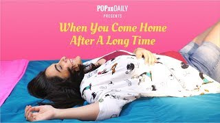 When You Come Home After A Long Time - POPxo