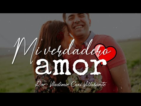 😘 Mi verdadero amor   Reflexión & Video Poema 💓
