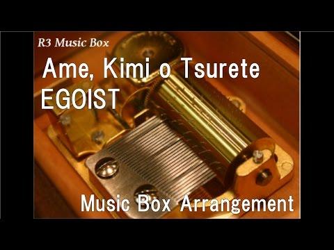 Ame, Kimi o Tsurete/EGOIST [Music Box]