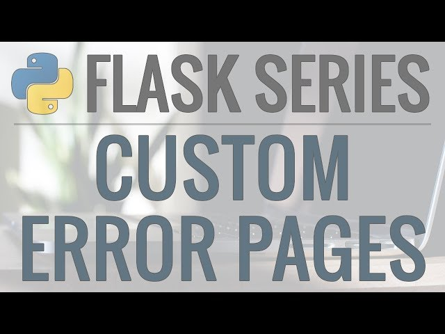 Python Flask Tutorial: Full-Featured Web App Part 12 - Custom Error Pages