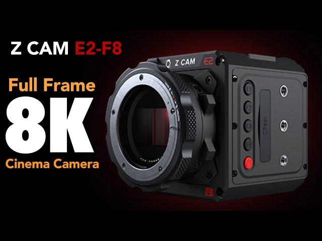 8K Full Frame Cinema Camera! Z-CAM E2-F8 FIRST Impressions
