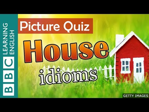 A Picture Quiz About English Idioms: House
