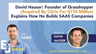 David Hauser: Grasshopper Founder(Bought By Citrix For $170M) Explains How He Builds SAAS Companies