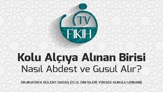 Kolu Alçıya Alınan Birisi Nasıl Abdest ve Gusul Alır Dr. Mustafa Bülent DADAŞ