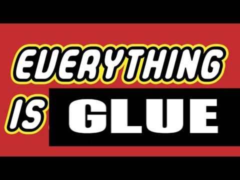 Everything is Glue