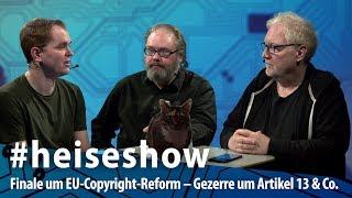 Finale um EU-Copyright-Reform – Gezerre um Artikel 13 & Co. | #heiseshow