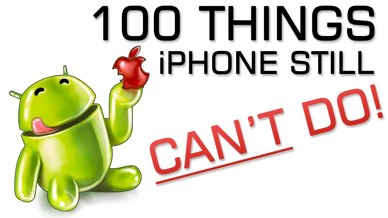 what is better iphone or android 100 things iphone s can t do android phones can 19550