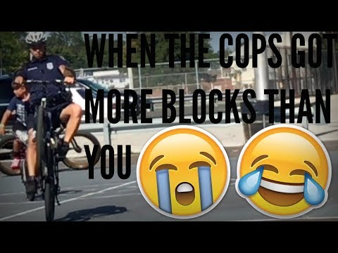 WHEN THE COPS GOT MORE BLOCKS THAN YOU