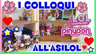 I COLLOQUI all'AsiLOL - Storie LOL SURPRISE feat PINYPON! By Lara e Babou