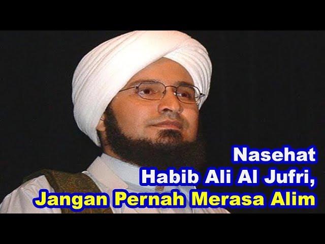 Nasehat Habib Ali Al Jufri, Jangan Pernah Merasa Alim | Ulama Dunia