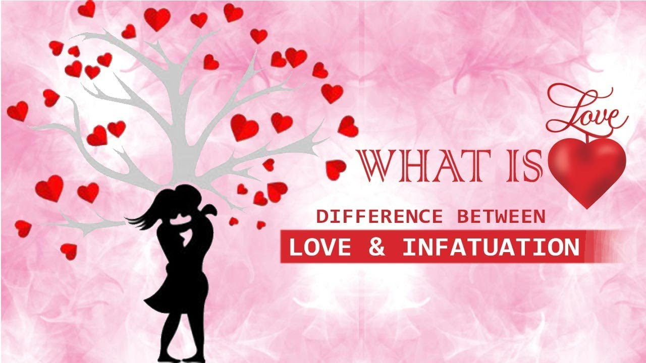 What is Love? Difference between love and infatuation. In