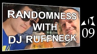 Randomness with DJ Ruffneck - Vlog 09