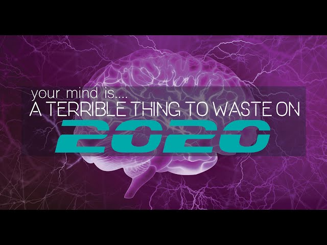 your mind is........A TERRIBLE THING TO WASTE on 2020