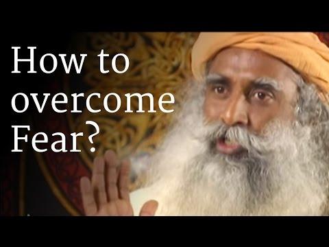 How to Overcome Fear? - Sadhguru