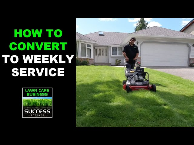 How To Convert Your Lawn Care Business To Weekly Mowing Only Customers