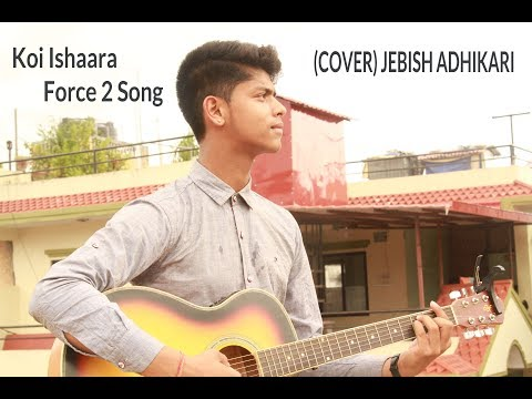 Koi Ishaara Force 2 Song | Cover By Jebish Adhikari | John Abraham, Amaal Mallik | Armaan Malik