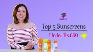 Top 5 Sunscreens Under Rs. 600 - POPxo
