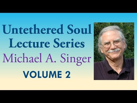 Michael A. Singer: Freedom From The Mind – Vol 2 The Untethered Soul Lectures