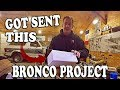 Ford BRONCO PROJECT and Someone Sent Me SOMETHING