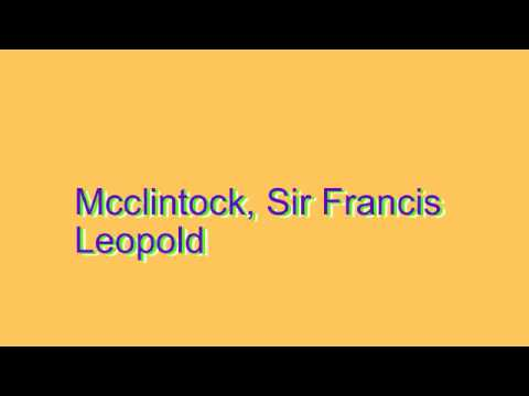 How to Pronounce Mcclintock, Sir Francis Leopold