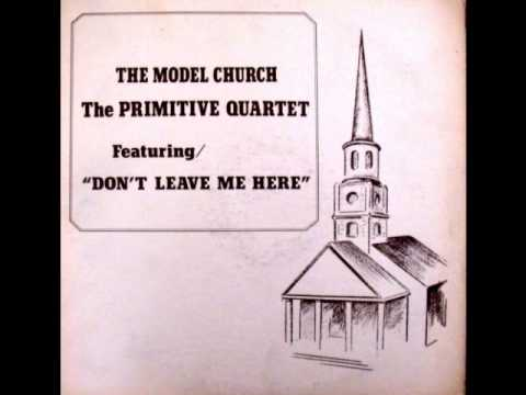 Don't Leave Me Here by the Primitive Quartet Chandler NC