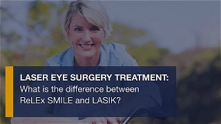 Laser eye surgery treatment: What is the difference between ReLEx SMILE and LASIK?
