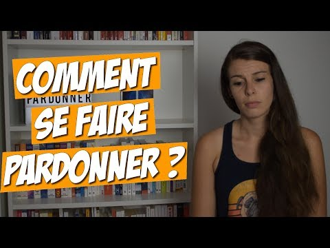 COMMENT SE FAIRE PARDONNER?