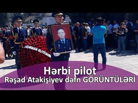 Hərbi Pilot Rəşad Atakişiyev Dəfn GÖRÜNTÜLƏRİ