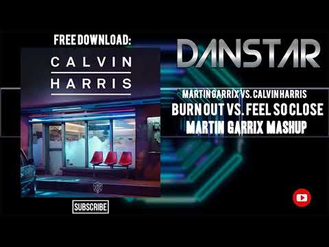 Martin Garrix Vs Calvin Harris  Burn Out Vs Feel So Close Martin Garrix Mashup