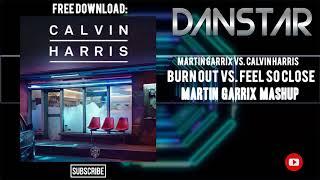 Martin Garrix Vs. Calvin Harris - Burn Out Vs. Feel So Close (Martin Garrix Mashup)