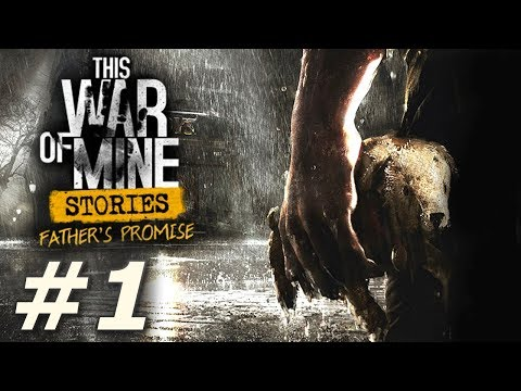 This War Of Mine: Father's Promise - Part 1