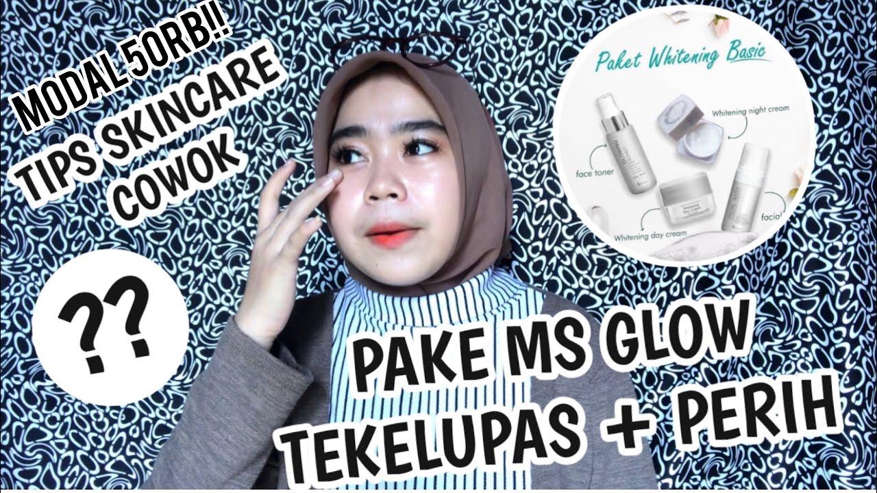 Pakai Ms Glow Muka Tekelupas Perih Skincare Cowok Cmn 50rb Youtube