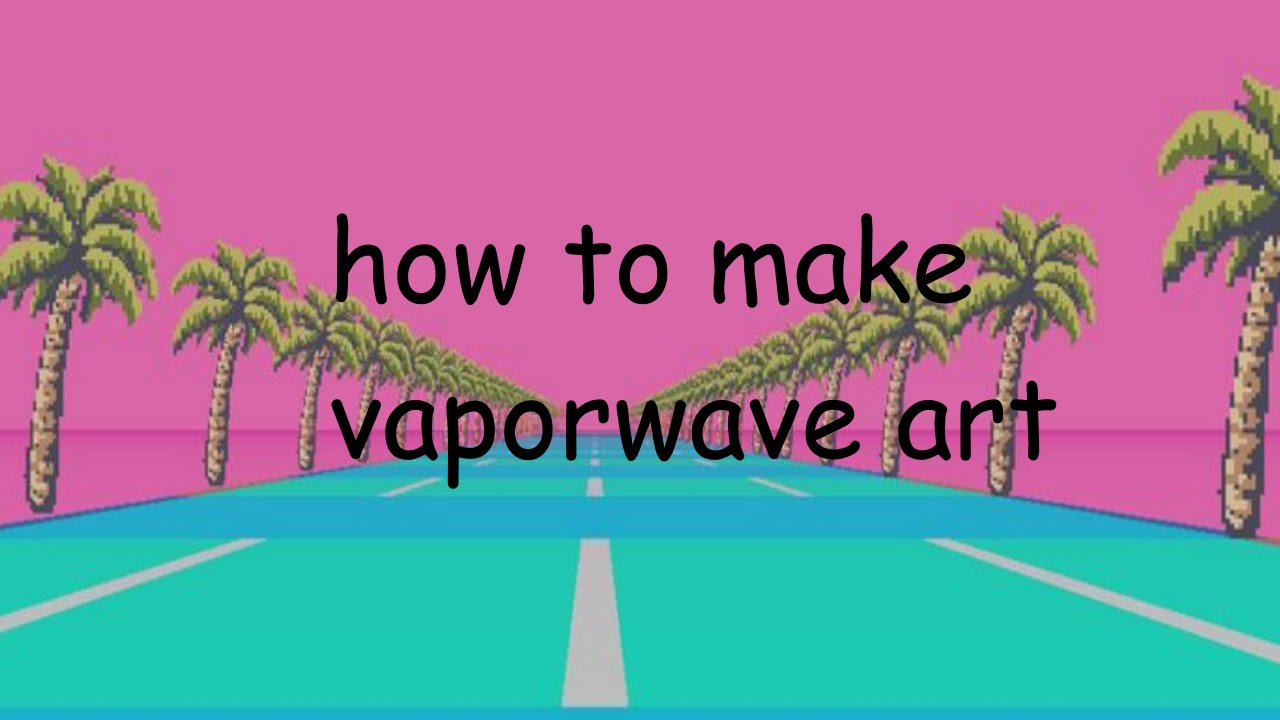 How to Make Vaporwave