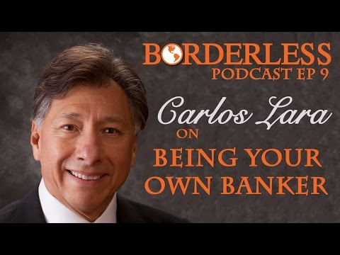 Ep 9: Carlos Lara on Being Your Own Banker