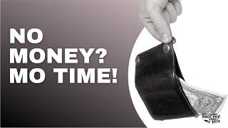 EPISODE 40: No Money. Mo Time