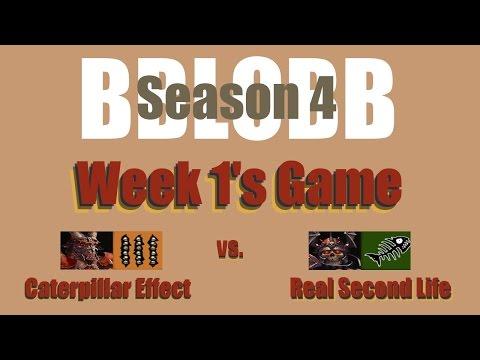 BBLoBB Season 4 - Week 1 Caterpillar Effect (Chaos) vs Real Second Life (Undead)