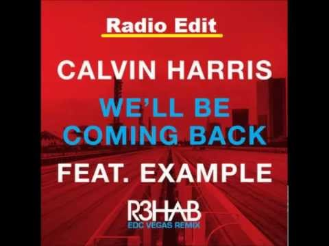Calvin Harris feat Example  Well Be Coming Back R3hab EDC Vegas Remix Radio Edit