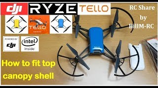 DJI Tello -  How to mod, fit & change top body canopy shell
