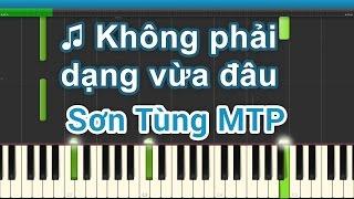 ♫ Không phải dạng vừa đâu - Sơn Tùng MTP (Piano)